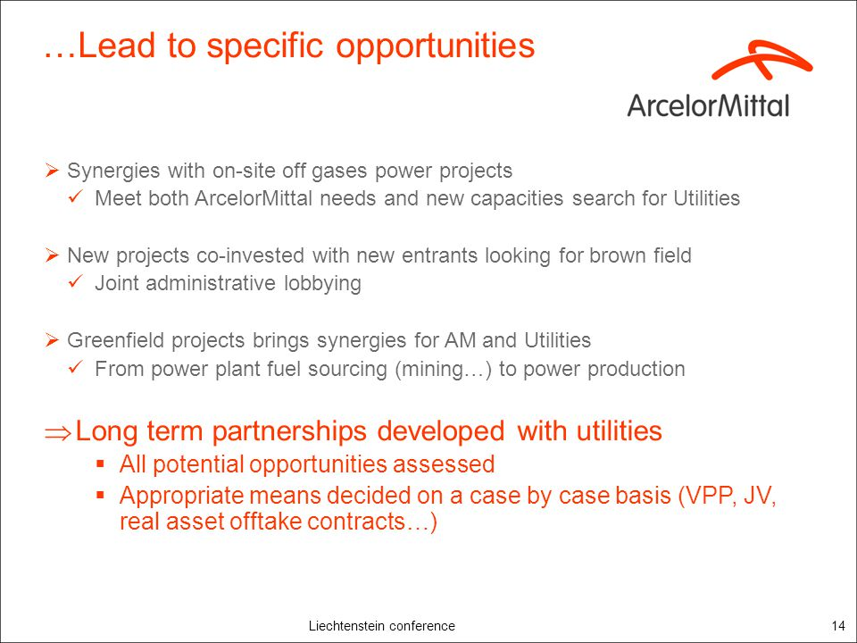 Liechtenstein conference14 …Lead to specific opportunities Synergies with on-site off gases power projects Meet both ArcelorMittal needs and new capac