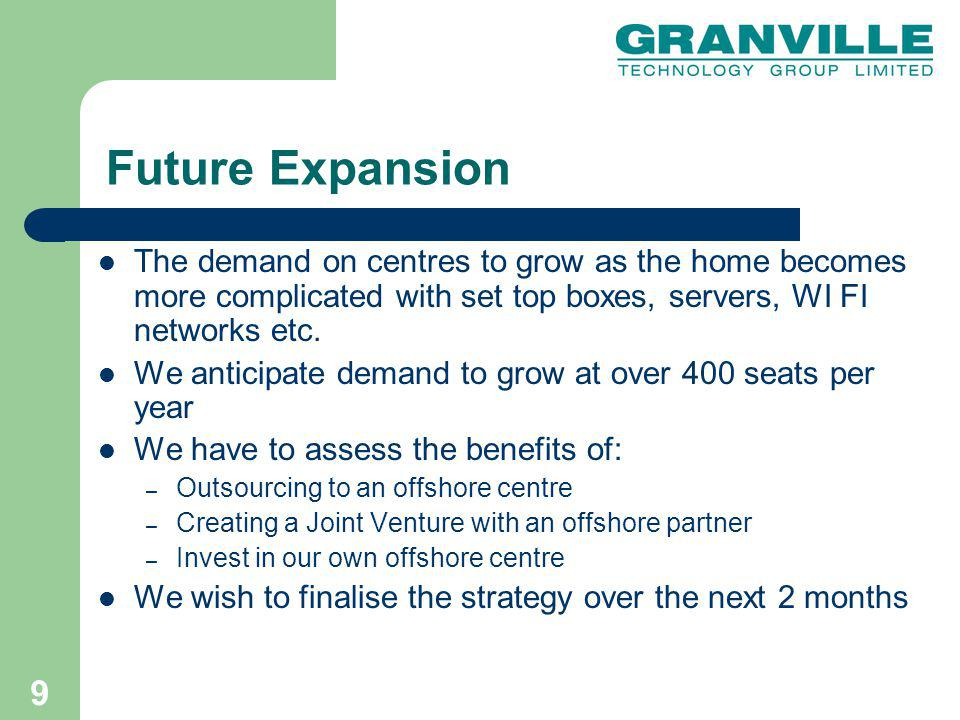 9 Future Expansion The demand on centres to grow as the home becomes more complicated with set top boxes, servers, WI FI networks etc.
