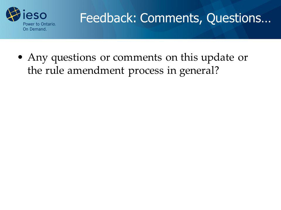 Feedback: Comments, Questions… Any questions or comments on this update or the rule amendment process in general