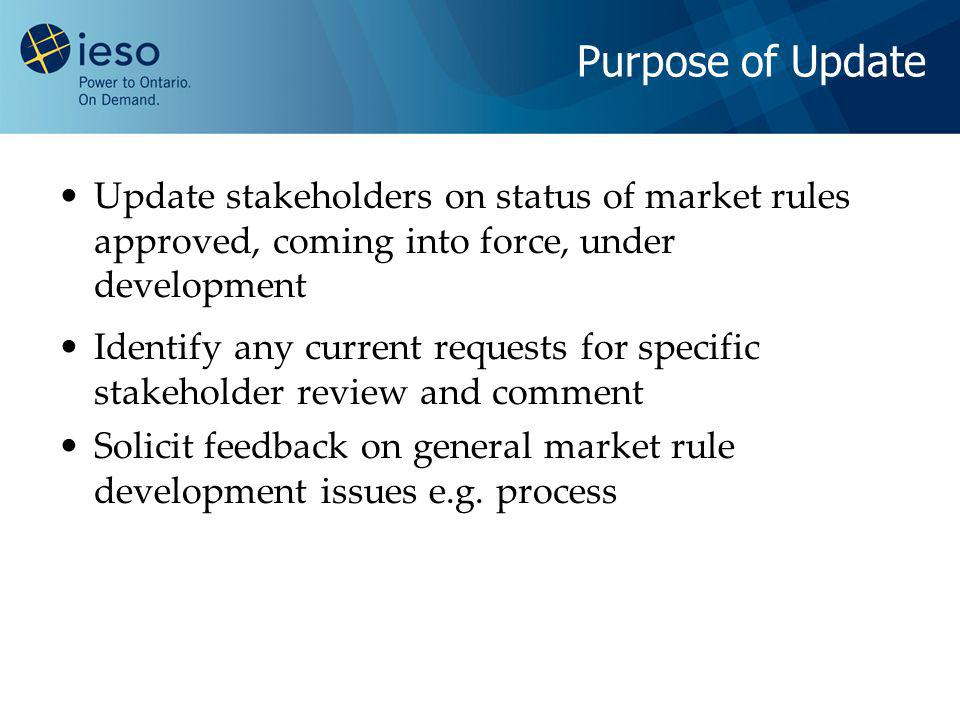 Update stakeholders on status of market rules approved, coming into force, under development Identify any current requests for specific stakeholder re
