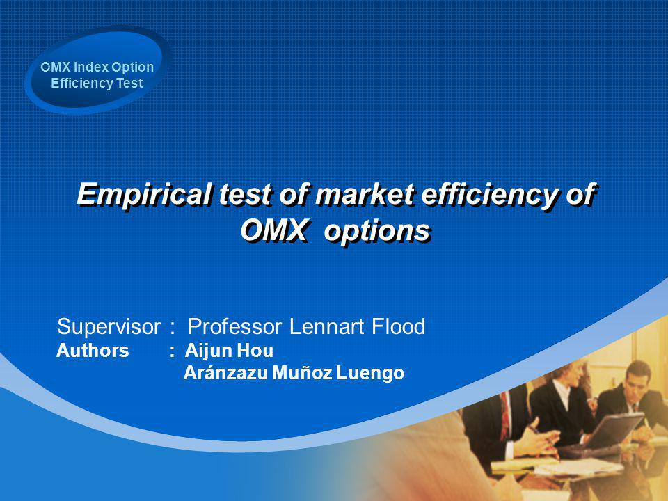 OMX Index Option Efficiency Test Empirical test of market efficiency of OMX options Supervisor : Professor Lennart Flood Authors : Aijun Hou Aránzazu Muñoz Luengo