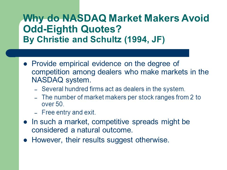 Why do NASDAQ Market Makers Avoid Odd-Eighth Quotes? By Christie and Schultz (1994, JF) Provide empirical evidence on the degree of competition among