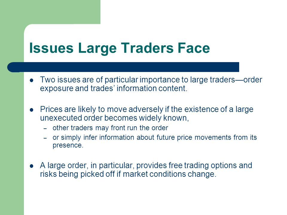 Issues Large Traders Face Two issues are of particular importance to large tradersorder exposure and trades information content. Prices are likely to