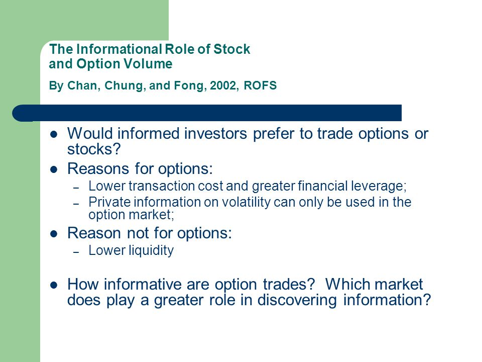 The Informational Role of Stock and Option Volume By Chan, Chung, and Fong, 2002, ROFS Would informed investors prefer to trade options or stocks? Rea