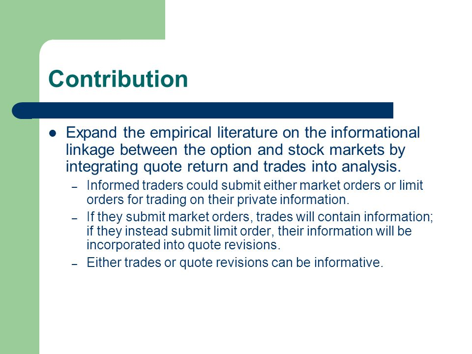 Contribution Expand the empirical literature on the informational linkage between the option and stock markets by integrating quote return and trades