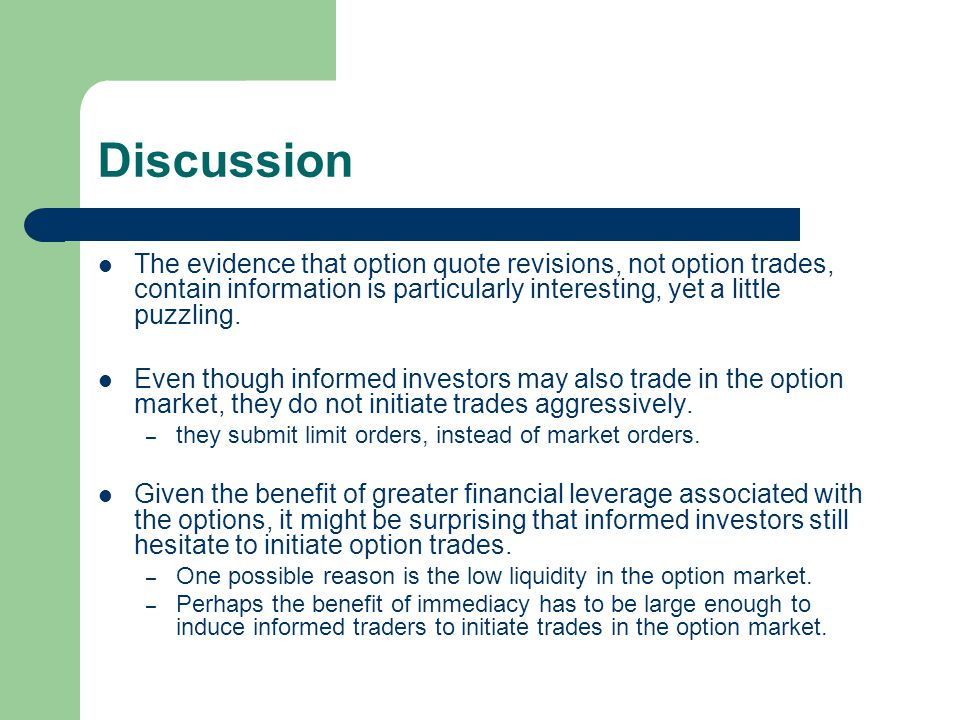 Discussion The evidence that option quote revisions, not option trades, contain information is particularly interesting, yet a little puzzling. Even t