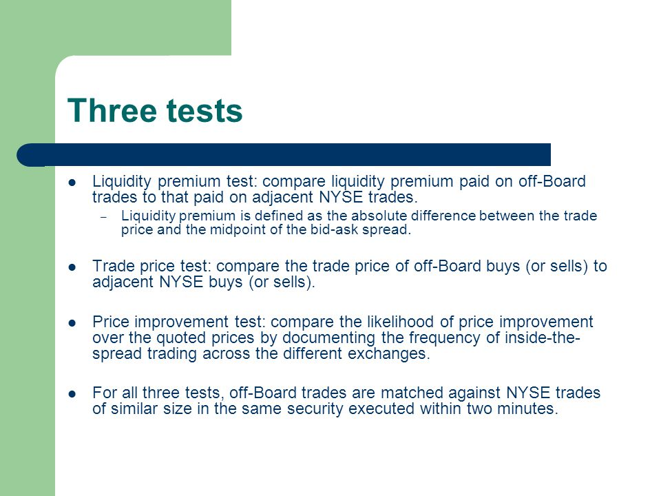 Three tests Liquidity premium test: compare liquidity premium paid on off-Board trades to that paid on adjacent NYSE trades.