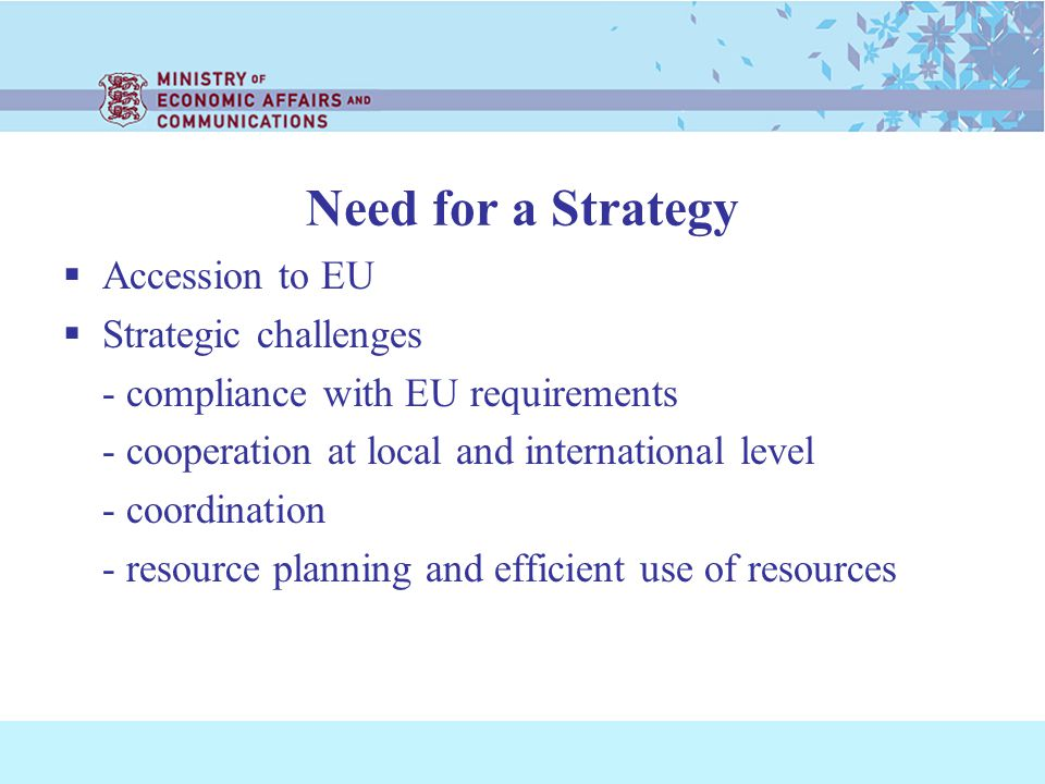 Need for a Strategy Accession to EU Strategic challenges - compliance with EU requirements - cooperation at local and international level - coordination - resource planning and efficient use of resources