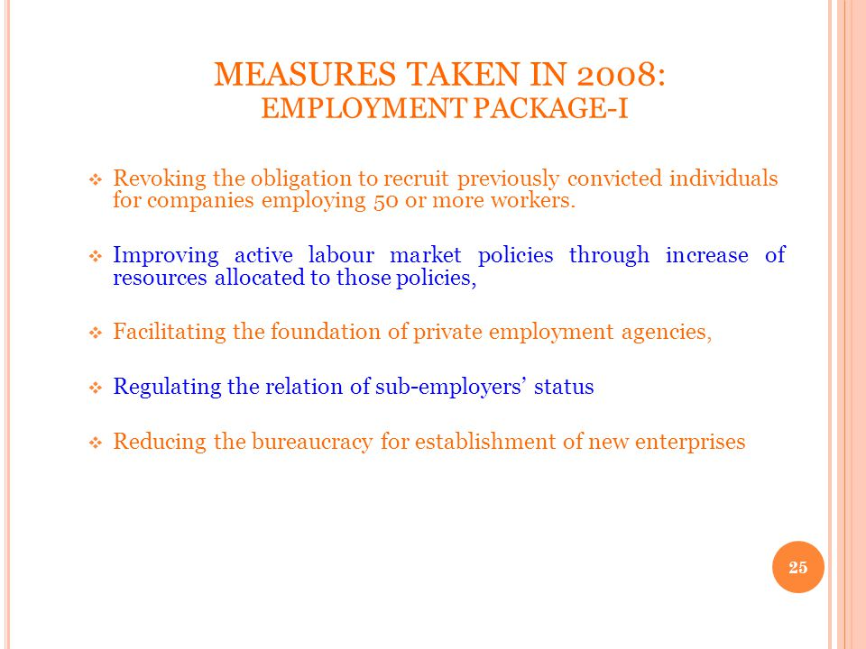 MEASURES TAKEN IN 2008: EMPLOYMENT PACKAGE-I Revoking the obligation to recruit previously convicted individuals for companies employing 50 or more workers.