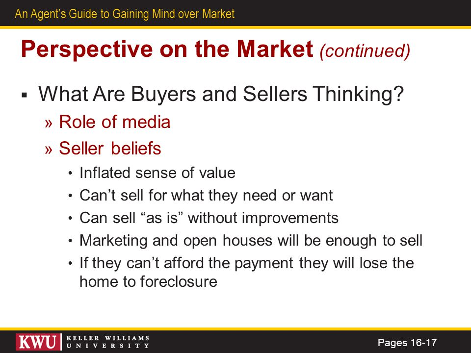 12 An Agents Guide to Gaining Mind over Market Perspective on the Market (continued) What Are Buyers and Sellers Thinking? » Role of media » Seller be