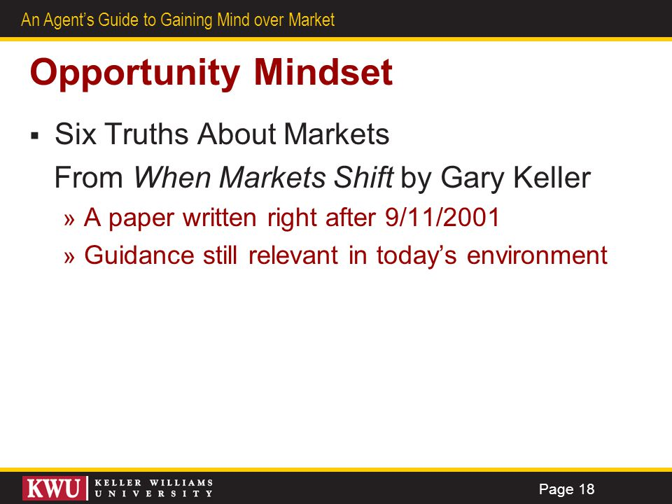 14 An Agents Guide to Gaining Mind over Market Opportunity Mindset Six Truths About Markets From When Markets Shift by Gary Keller » A paper written r