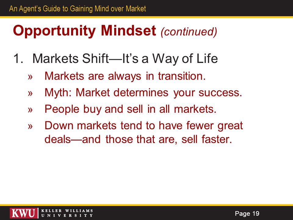 15 An Agents Guide to Gaining Mind over Market Opportunity Mindset (continued) 1.Markets ShiftIts a Way of Life » Markets are always in transition. »