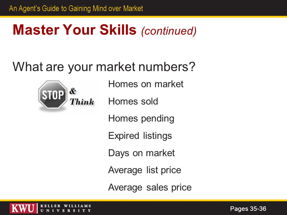 32 An Agents Guide to Gaining Mind over Market What are your market numbers? Homes on market Homes sold Homes pending Expired listings Days on market