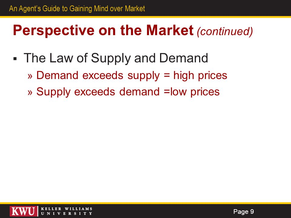 4 An Agents Guide to Gaining Mind over Market Perspective on the Market (continued) The Law of Supply and Demand » Demand exceeds supply = high prices