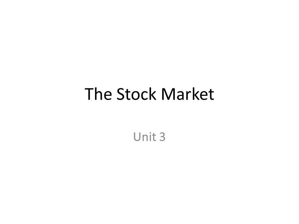 The Stock Market Our goal in this Unit is to get a big picture overview of who owns stocks, how a stock exchange works, and how to read and understand the stock market information reported in the financial press.