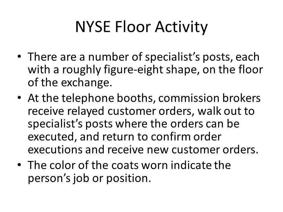 NYSE Floor Activity There are a number of specialists posts, each with a roughly figure-eight shape, on the floor of the exchange. At the telephone bo