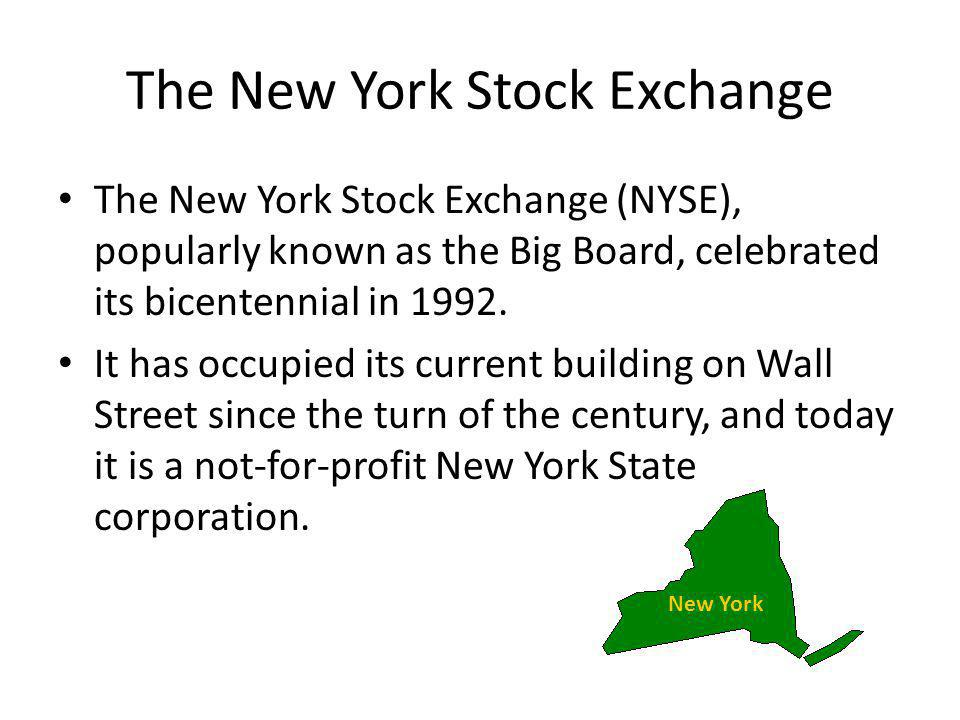 The New York Stock Exchange The New York Stock Exchange (NYSE), popularly known as the Big Board, celebrated its bicentennial in 1992. It has occupied