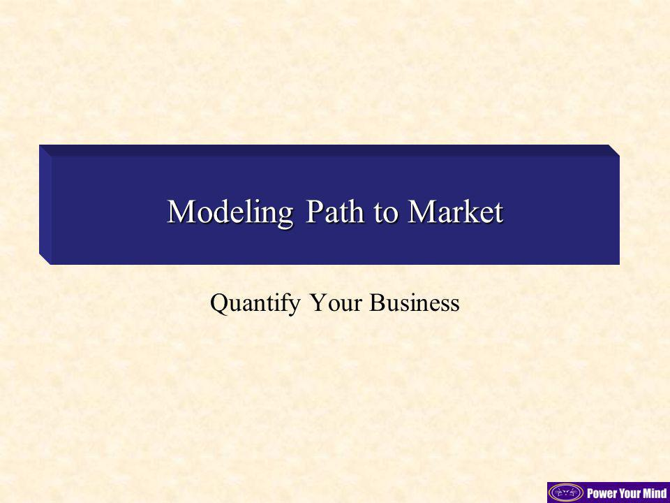 Modeling Path to Market Quantify Your Business
