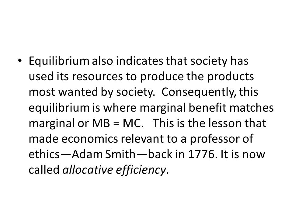Equilibrium also indicates that society has used its resources to produce the products most wanted by society.