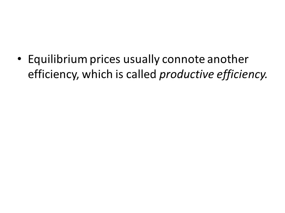 Equilibrium prices usually connote another efficiency, which is called productive efficiency.
