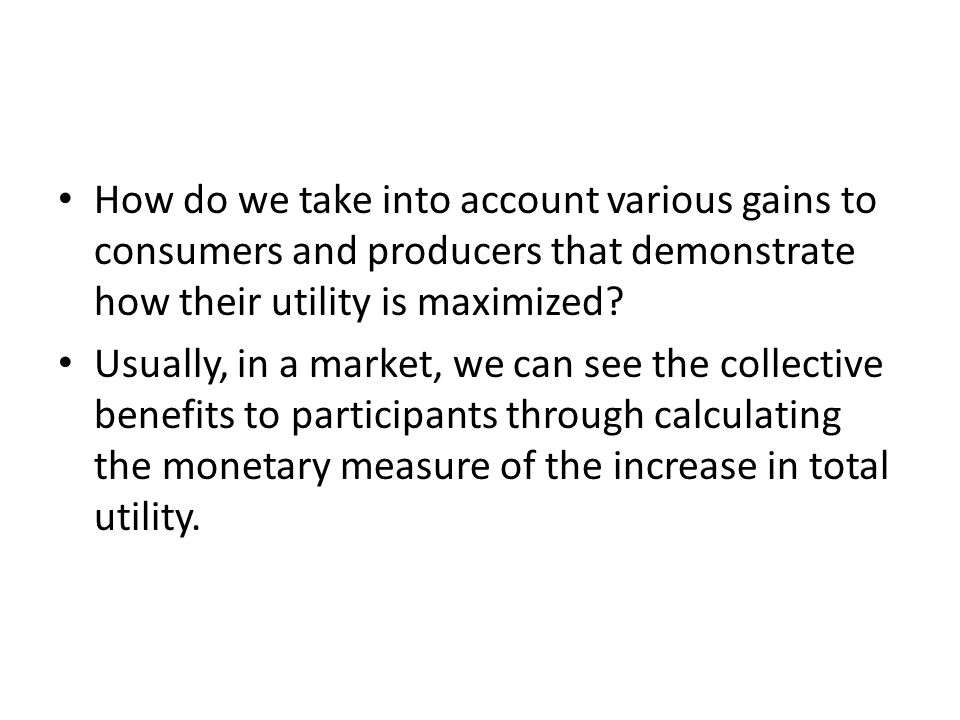 How do we take into account various gains to consumers and producers that demonstrate how their utility is maximized.