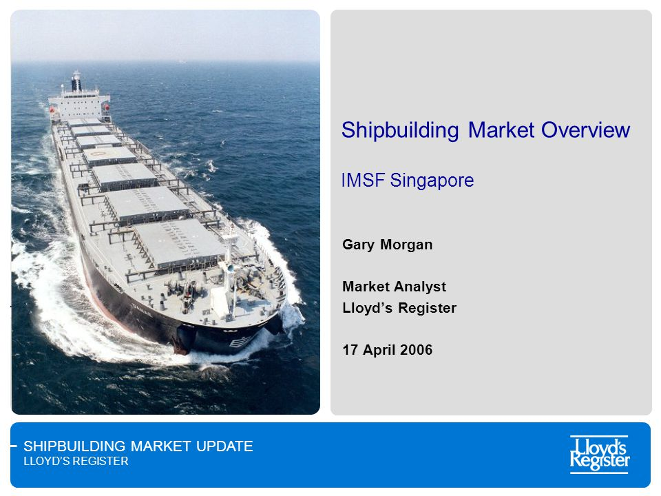 SHIPBUILDING MARKET UPDATE LLOYDS REGISTER Panama Canal Expansion…possible trades Canada West Coast (Coal) – Europe Venezuelan (Ore) – Far East Possibly US Gulf (Grain) – Far East