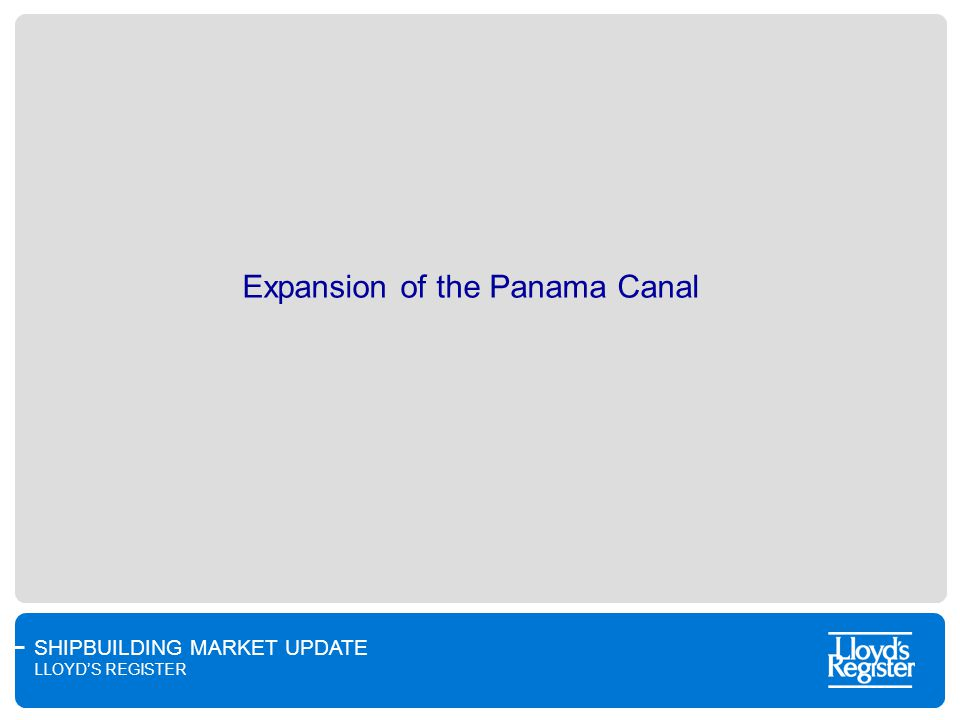 SHIPBUILDING MARKET UPDATE LLOYDS REGISTER Expansion of the Panama Canal