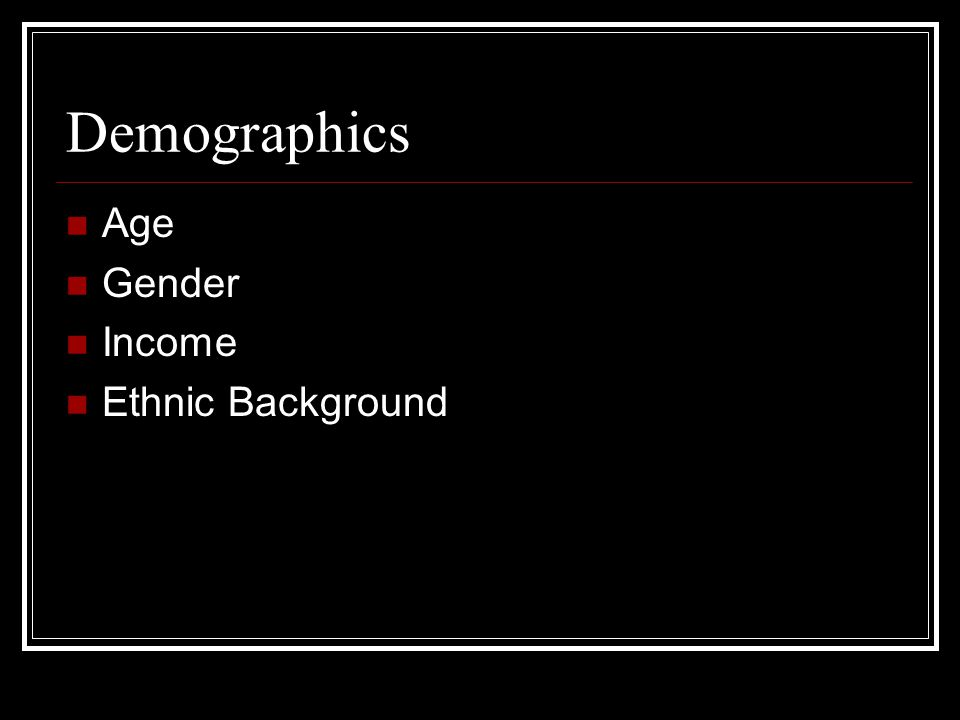 Demographics Age Gender Income Ethnic Background