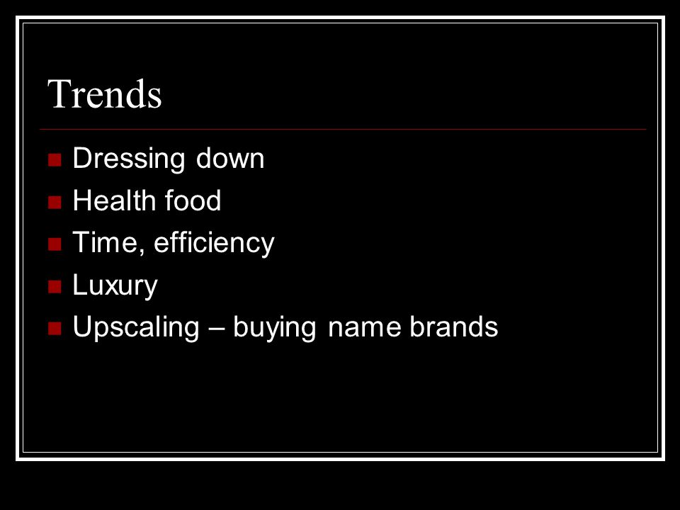 Trends Dressing down Health food Time, efficiency Luxury Upscaling – buying name brands