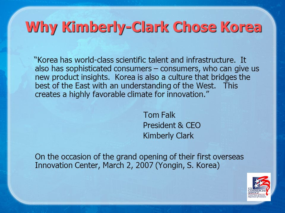 Why Kimberly-Clark Chose Korea Korea has world-class scientific talent and infrastructure.