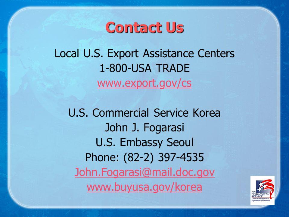 Contact Us Local U.S. Export Assistance Centers 1-800-USA TRADE www.export.gov/cs U.S. Commercial Service Korea John J. Fogarasi U.S. Embassy Seoul Ph