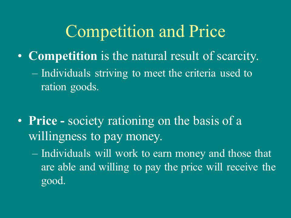 Price as a Rationing Device When goods are in short supply, consumers compete against each other to obtain the good.