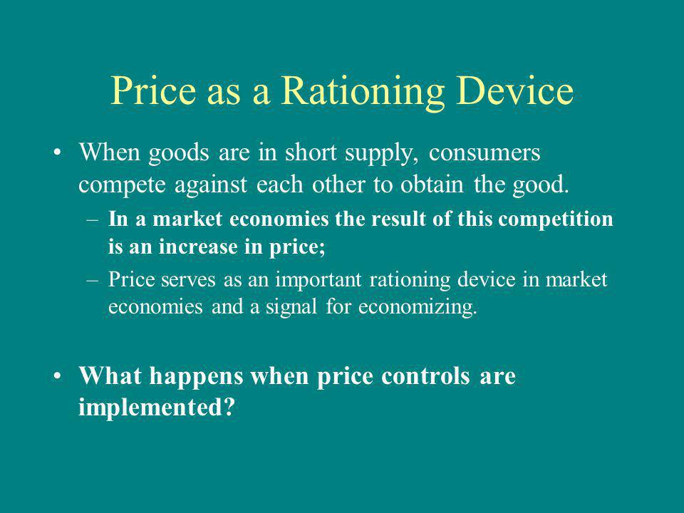 Other Rationing Methods When prices are fixed, an economy must develop another way to ration scarce resources: –Need –First come, first served –Lottery, equal share for all –Merit Can you think of any others??
