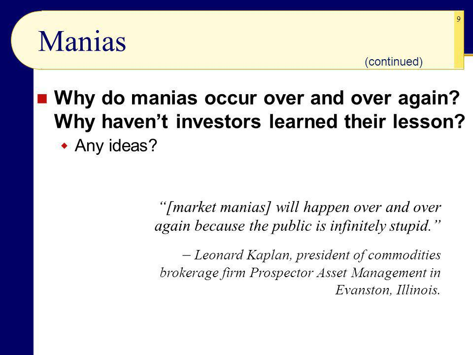 9 Manias Why do manias occur over and over again. Why havent investors learned their lesson.
