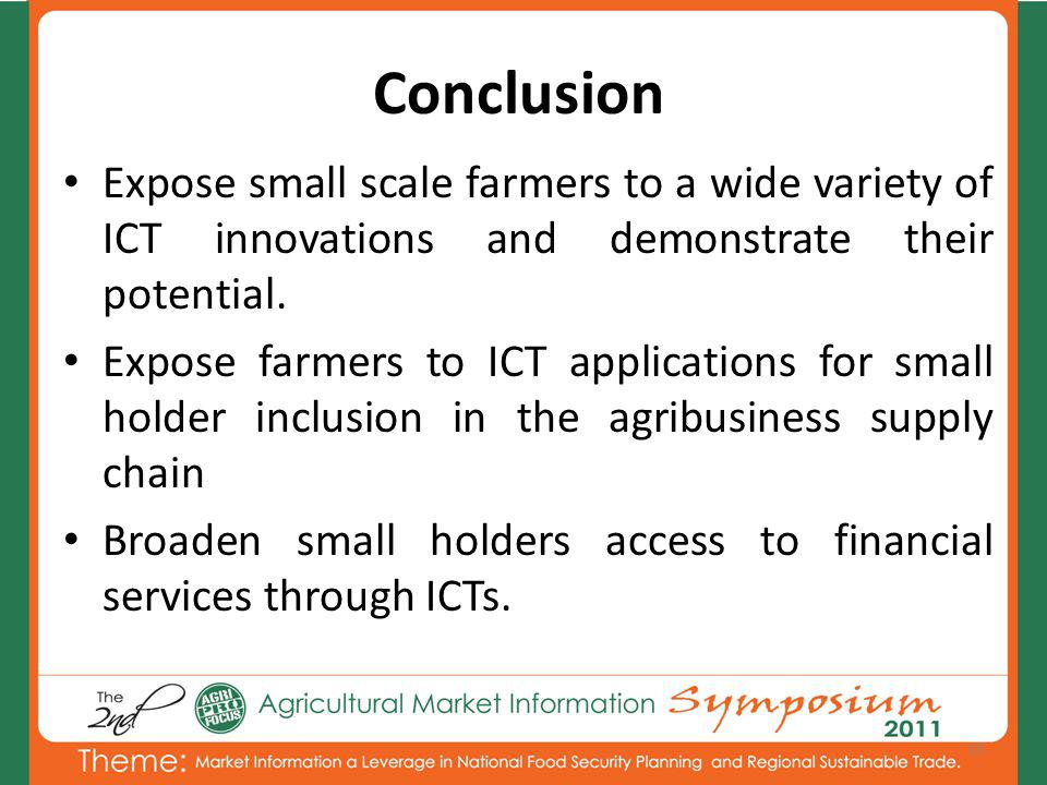 Conclusion Expose small scale farmers to a wide variety of ICT innovations and demonstrate their potential.