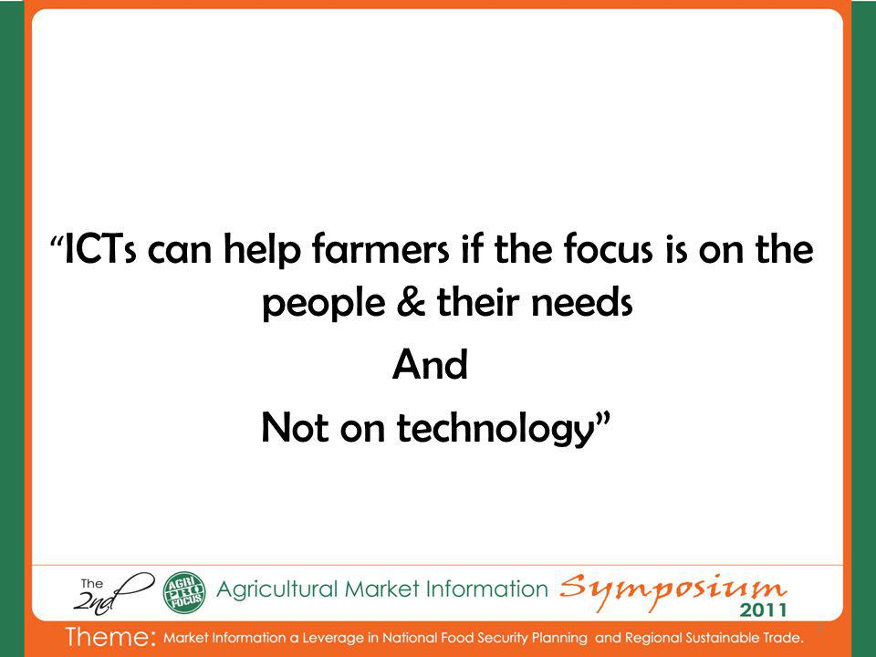 ICTs can help farmers if the focus is on the people & their needs And Not on technology 2