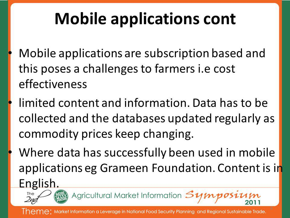 Mobile applications cont Mobile applications are subscription based and this poses a challenges to farmers i.e cost effectiveness limited content and information.
