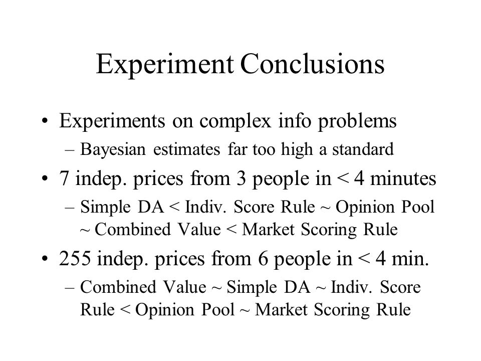 Experiment Conclusions Experiments on complex info problems –Bayesian estimates far too high a standard 7 indep.
