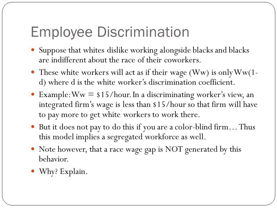 Employee Discrimination Suppose that whites dislike working alongside blacks and blacks are indifferent about the race of their coworkers. These white