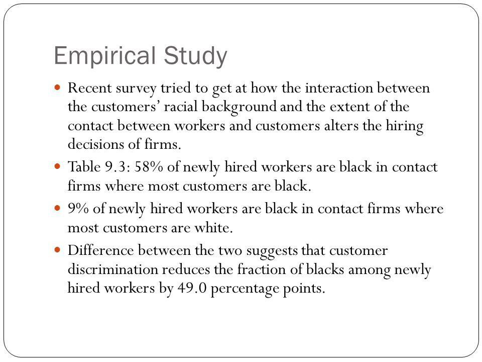 Empirical Study Recent survey tried to get at how the interaction between the customers racial background and the extent of the contact between worker