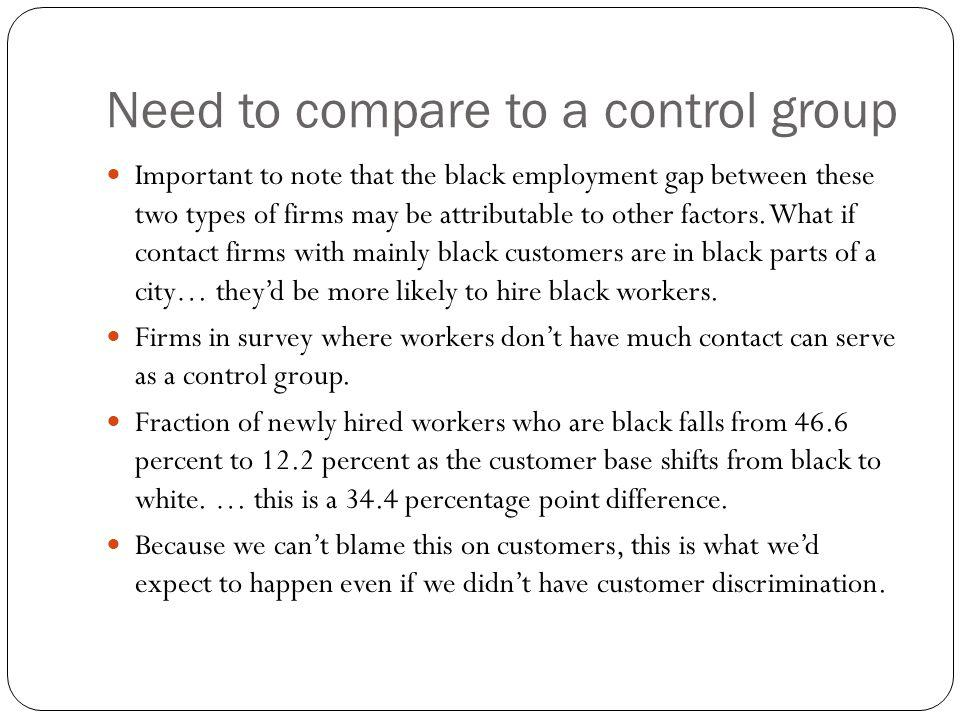 Need to compare to a control group Important to note that the black employment gap between these two types of firms may be attributable to other facto