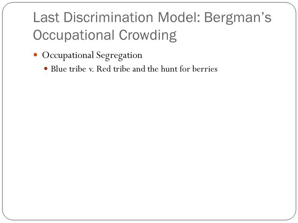 Last Discrimination Model: Bergmans Occupational Crowding Occupational Segregation Blue tribe v. Red tribe and the hunt for berries