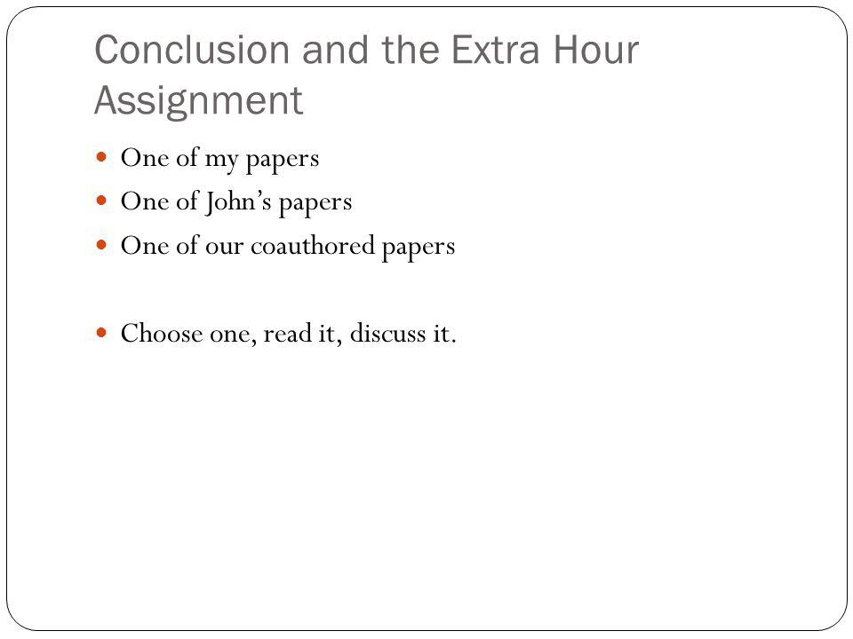 Conclusion and the Extra Hour Assignment One of my papers One of Johns papers One of our coauthored papers Choose one, read it, discuss it.
