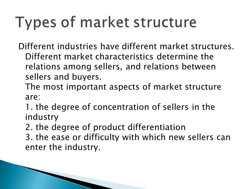 Different industries have different market structures. Different market characteristics determine the relations among sellers, and relations between s