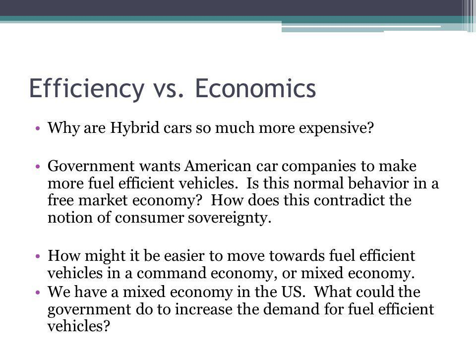 Efficiency vs. Economics Why are Hybrid cars so much more expensive? Government wants American car companies to make more fuel efficient vehicles. Is
