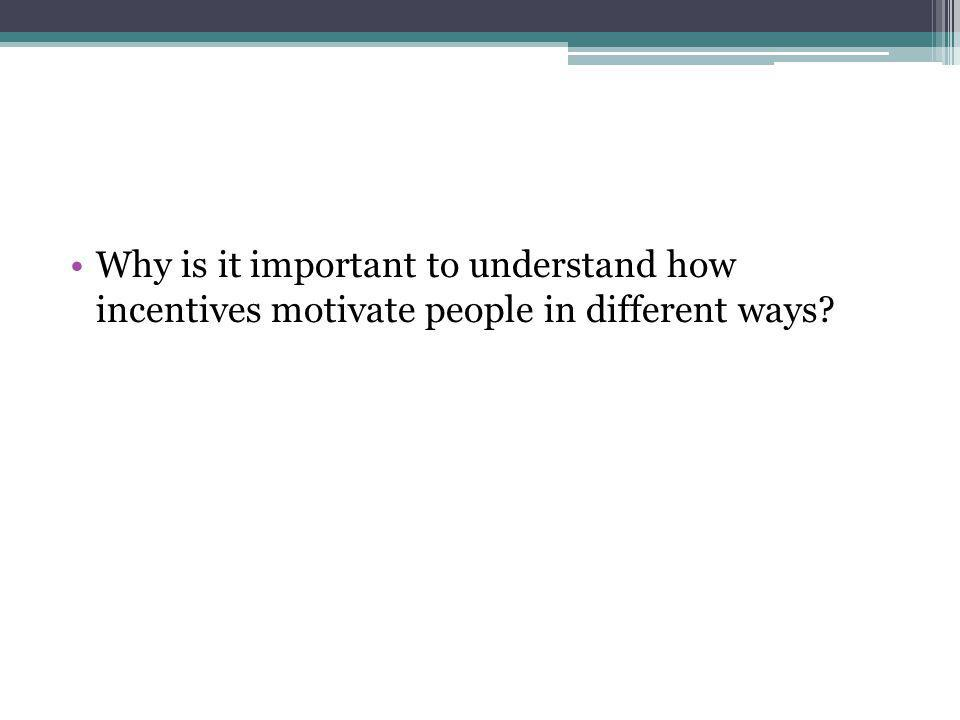 Why is it important to understand how incentives motivate people in different ways?