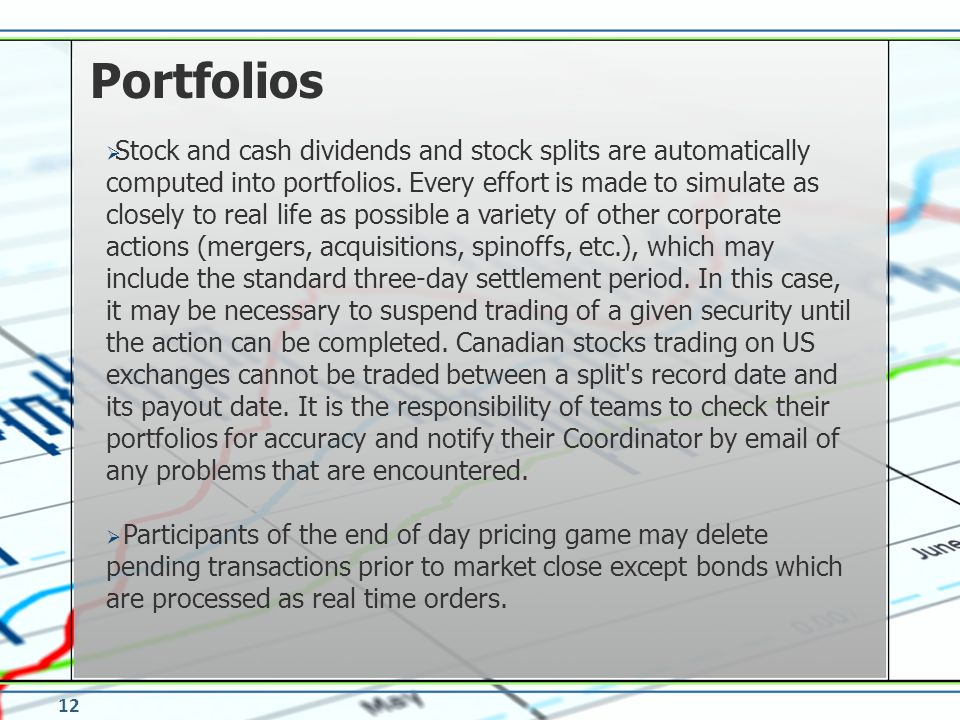 Stock and cash dividends and stock splits are automatically computed into portfolios. Every effort is made to simulate as closely to real life as poss