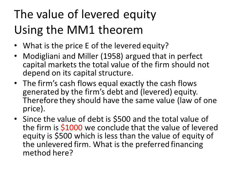The value of levered equity Using the MM1 theorem What is the price E of the levered equity.