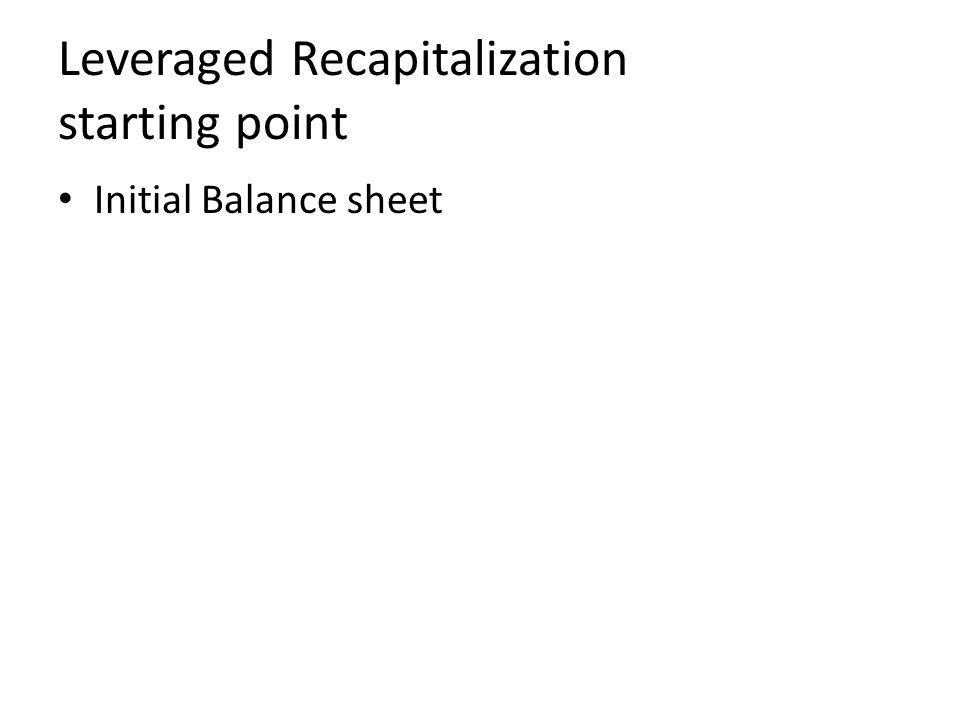 Leveraged Recapitalization starting point Initial Balance sheet
