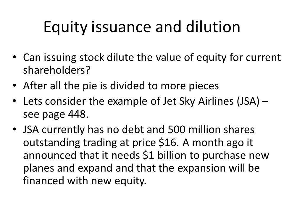 Equity issuance and dilution Can issuing stock dilute the value of equity for current shareholders.